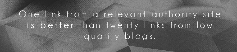 One link from a relevant authority site is better than twenty links from low quality blogs.